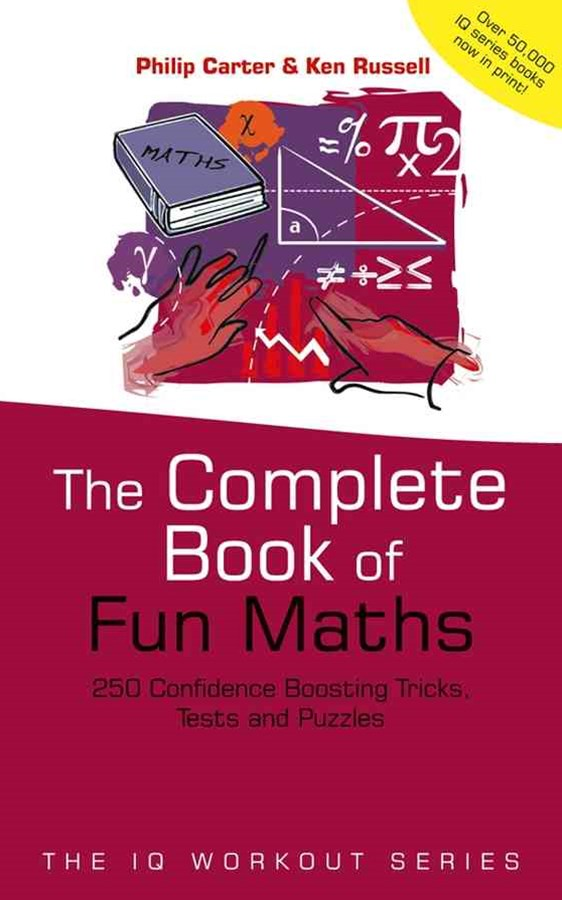 The Complete Book of Fun Maths - 250 Confidence-  Boosting Tricks, Tests and Puzzles