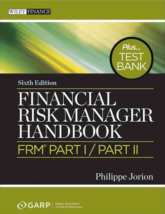 Financial Risk Manager Handbook+ Test Bank, Sixth Edition