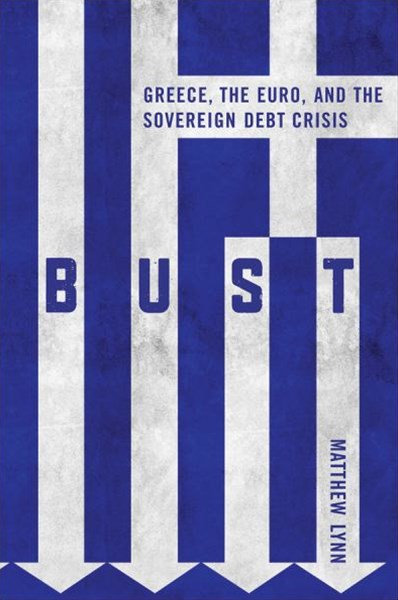 Bust - Greece, the Euro and the Sovereign Debt    Crisis