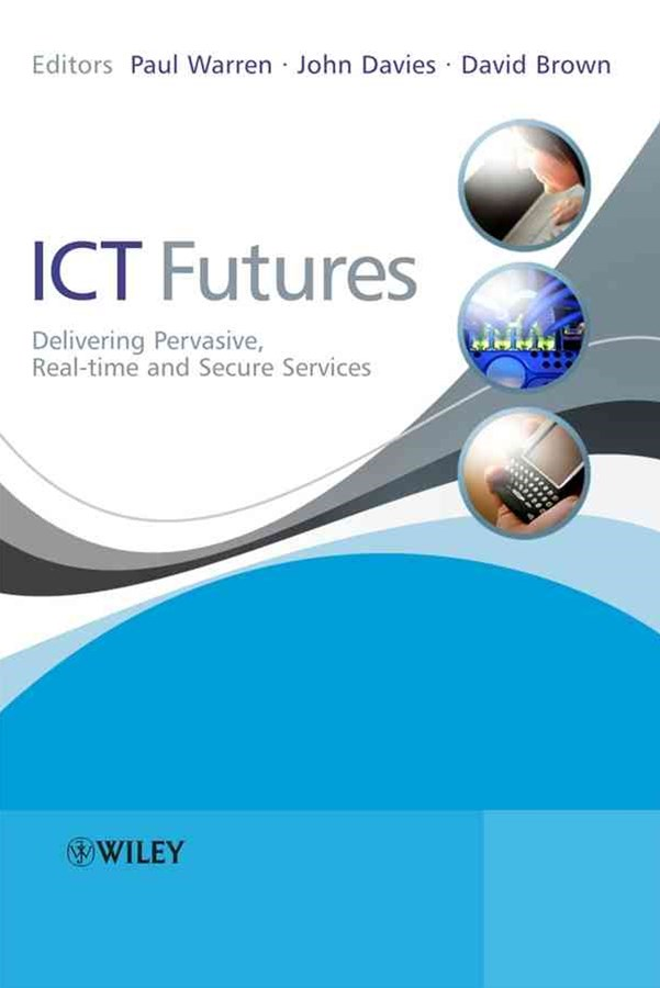 Ict Futures - Delivering Pervasive, Real - Time   and Secure Services