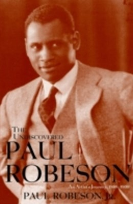 Undiscovered Paul Robeson , An Artist's Journey, 1898-1939