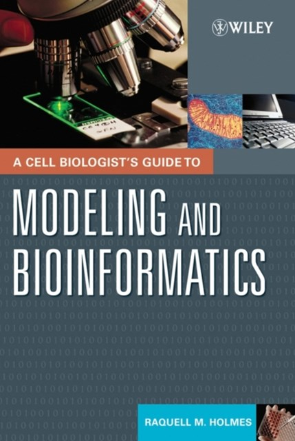 Cell Biologist's Guide to Modeling and Bioinformatics