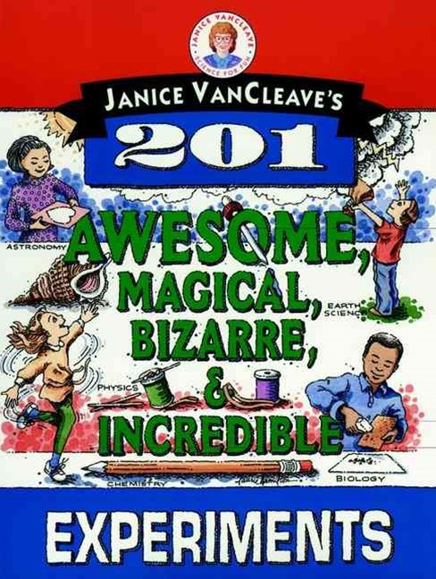 201 Awesome, Magical, Bizarre, and Incredible Experiments