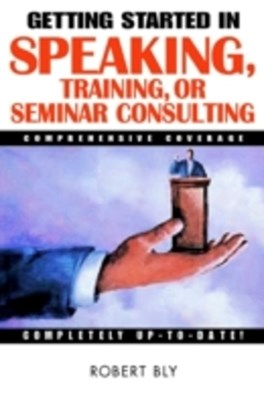 (ebook) Getting Started in Speaking, Training, or Seminar Consulting