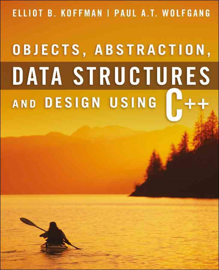 Objects, Abstraction, Data Structures and Design Using C++