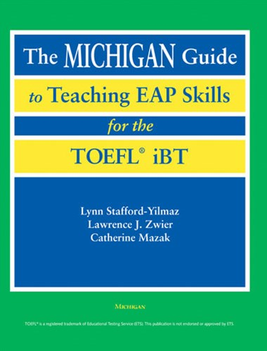 The Michigan Guide to Teaching EAP Skills for the TOEFL IBT