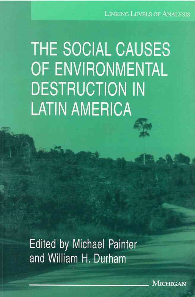 The Social Causes of Environmental Destruction in Latin America