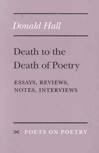 Death to the Death of Poetry by Donald Hall (9780472065714) - PaperBack
