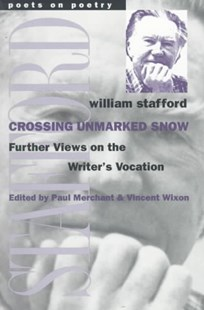 Crossing Unmarked Snow by William T. Stafford, Paul Merchant, Vincent Wixon (9780472066643) - PaperBack - Poetry & Drama Poetry