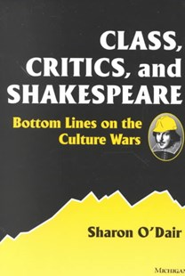 Class, Critics and Shakespeare by Sharon O'Dair, Sharon O'Dair, Sharon Kay O'Dair (9780472067541) - PaperBack - Poetry & Drama Plays