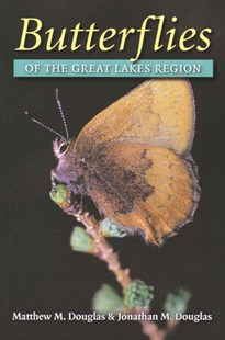 Butterflies of the Great Lakes Region by Matthew M. Douglas, Jonathan M. Douglas (9780472068845) - PaperBack - Pets & Nature Wildlife