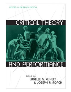 Critical Theory and Performance by Janelle G. Reinelt, Joseph R. Roach, Joseph Roach (9780472068869) - PaperBack - Entertainment Theatre