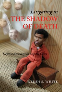 Litigating in the Shadow of Death by Welsh S. White (9780472069118) - PaperBack - Reference Law