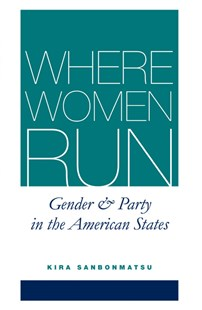 Where Women Run by Professor of Political Science Kira (Rutgers University) Sanbonmatsu (9780472069347) - PaperBack - Politics Political History