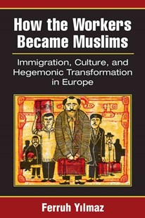 How the Workers Became Muslims by Ferruh Yilmaz (9780472073085) - HardCover - History European