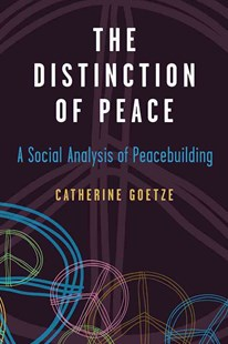 Distinction of Peace by Catherine Goetze (9780472073412) - HardCover - Politics Political Issues