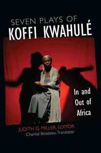 Seven Plays of Koffi Kwahulé by Judith G. Miller, Chantal Bilodeau, Koffi Kwahule (9780472073498) - HardCover - Modern & Contemporary Fiction Literature
