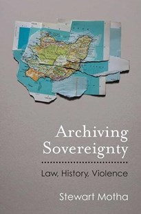 Archiving Sovereignty by Stewart Motha (9780472073863) - HardCover - Politics Political Issues