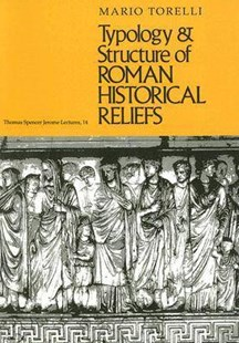 Typology and Structure of Roman Historical Reliefs by Mario Torelli (9780472081714) - PaperBack