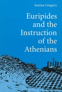 Euripides and the Instruction of the Athenians by Justina Gregory (9780472084432) - PaperBack - History Greek