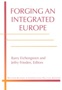 Forging an Integrated Europe by Jeffry A. Frieden (9780472086108) - PaperBack