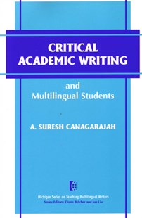 Critical Academic Writing and Multilingual Students by Suresh Canagarajah, A. Suresh Canagarajah (9780472088539) - PaperBack - Education IELT & ESL
