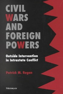 Civil Wars and Foreign Powers by Patrick M. Regan, Patrick M. Regan (9780472088768) - PaperBack - Military