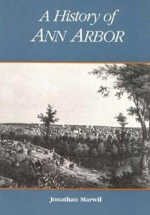 A History of Ann Arbor by Jonathan L. Marwil (9780472094639) - HardCover