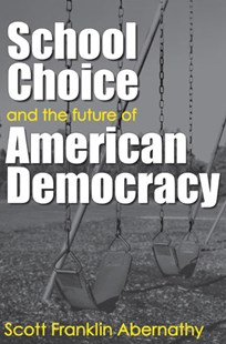 School Choice and the Future of American Democracy by Scott Franklin Abernathy (9780472099016) - HardCover
