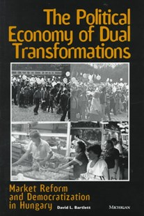 The Political Economy of Dual Transformations by David L. Bartlett (9780472107940) - HardCover