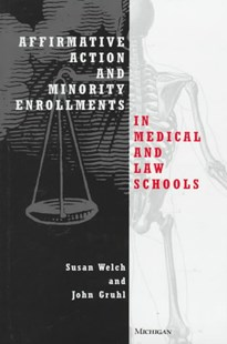 Affirmative Action and Minority Enrollments in Medical and Law Schools by Susan Welch, John Gruhl (9780472108503) - HardCover - Business & Finance Ecommerce