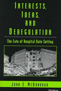 Interests, Ideas, and Deregulation by John E. McDonough (9780472108886) - HardCover