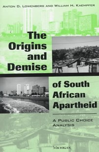 Origins and Demise of South African Apartheid by Anton D. Kowenberg, William H. Kaempfer, Anton D. Lowenberg (9780472109050) - HardCover - Business & Finance Ecommerce