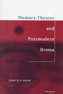 Memory-Theater and Postmodern Drama by Jeanette R. Malkin (9780472110377) - HardCover