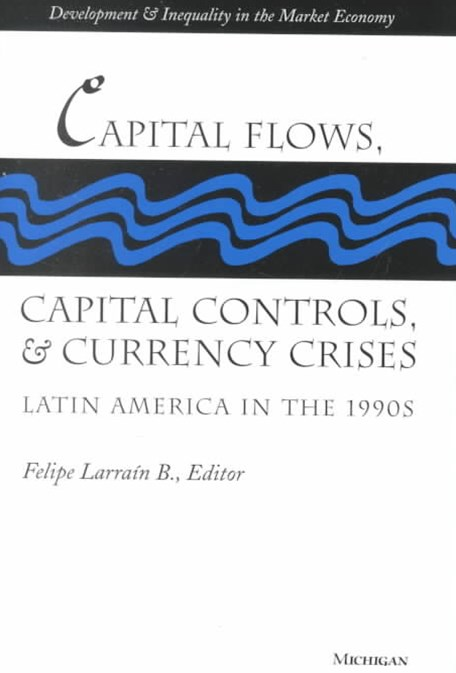 Capital Flows, Capital Controls and Currency Crises