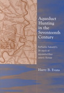 Aqueduct Hunting in the Seventeenth Century by Harry B. Evans, Harry B. Evans (9780472112487) - HardCover - Art & Architecture General Art