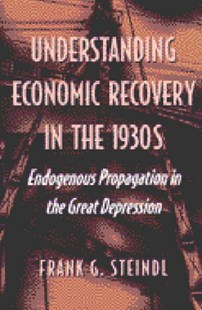 Understanding Economic Recovery in the 1930s by Frank G. Steindl (9780472113484) - HardCover