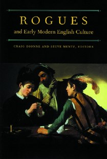 Rogues and Early Modern English Culture by Craig Dionne, Steve Mentz (9780472113743) - HardCover - Biographies General Biographies
