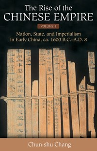 The Rise of the Chinese Empire: Nation, State, and Imperialism in Early China, Ca. 1600 B.C.-A.D. 8 by Chun-shu Chang (9780472115334) - HardCover - History Ancient & Medieval History