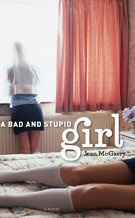 A Bad and Stupid Girl by Jean McGarry (9780472115808) - HardCover