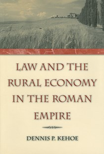 Law and the Rural Economy in the Roman Empire by Dennis P Kehoe (9780472115822) - HardCover - History Ancient & Medieval History