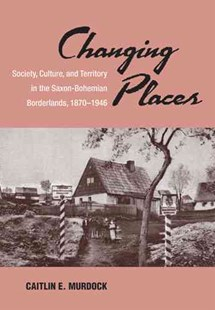 Changing Places by Caitlin E. Murdock (9780472117222) - HardCover - History European