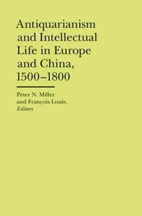 Antiquarianism and Intellectual Life in Europe and China by Peter N. Miller, Francois Louis (9780472118182) - HardCover - History Asia