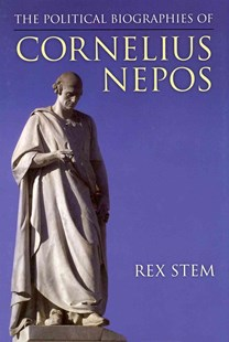 The Political Biographies of Cornelius Nepos by S. Rex Stem (9780472118380) - HardCover