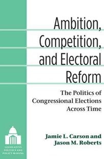 Ambition, Competition and Electoral Reform by Jamie L. Carson, Jason Matthew Roberts (9780472118649) - HardCover - History Latin America