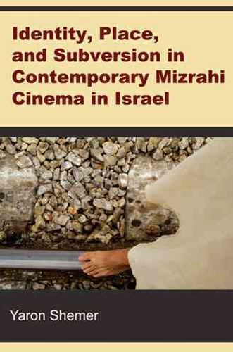 Identity, Place and Subversion in Contemporary Mizrahi Cinema in Israel
