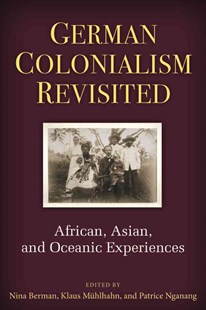 German Colonialism Revisited by Nina Berman, Klaus Muehlhahn, Patrice Nganang (9780472119127) - HardCover - History African