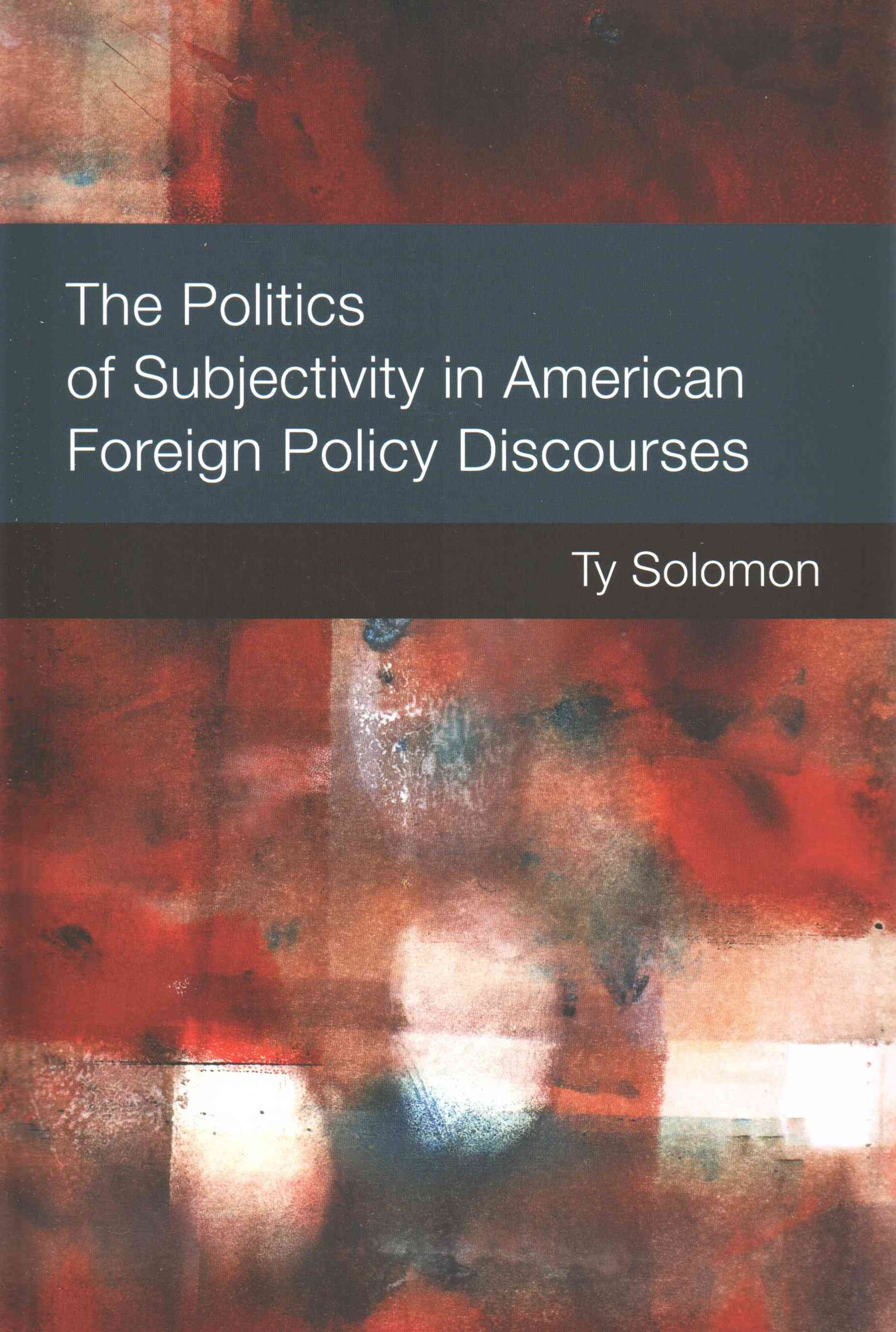 Politics of Subjectivity in American Foreign Policy Discourses