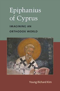 Epiphanius of Cyprus by Young Richard Kim (9780472119547) - HardCover - Biographies General Biographies