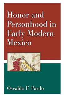Honor and Personhood in Early Modern Mexico by Osvaldo F. Pardo (9780472119622) - HardCover - History Ancient & Medieval History